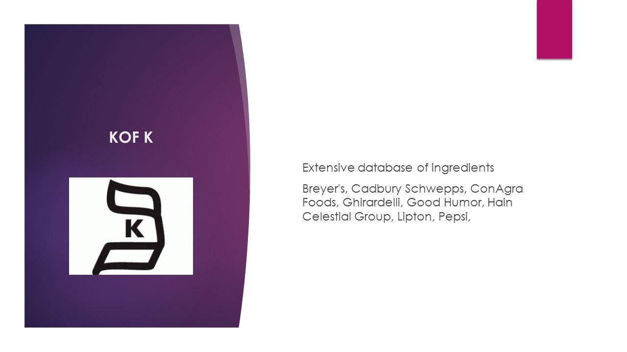 KOF K Extensive database of ingredients Breyer's, Cadbury Schwepps, ConAgra Foods, Ghirardelli, Good Humor, Hain Celestial Group, Lipton, Pepsi,