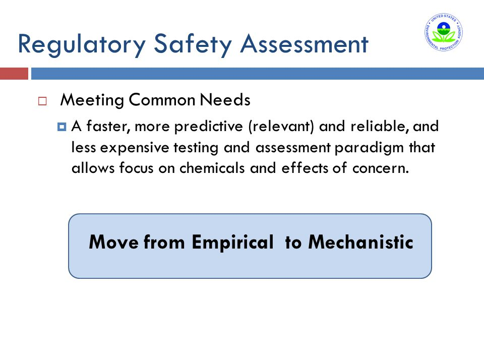 Regulatory Safety Assessment  Meeting Common Needs  A faster, more predictive (relevant) and reliable, and less expensive testing and assessment par