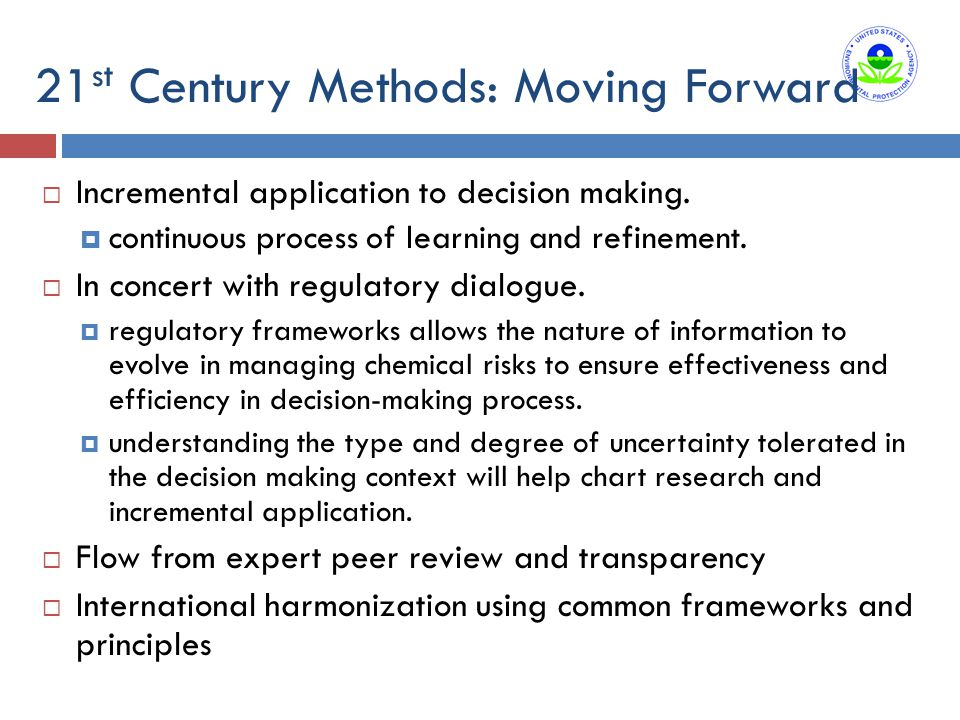 21 st Century Methods: Moving Forward  Incremental application to decision making.  continuous process of learning and refinement.  In concert with