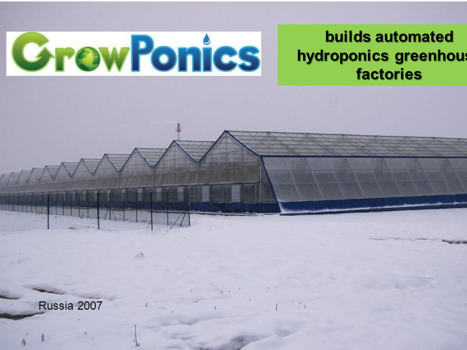 Russia 2007 builds automated hydroponics greenhouse factories