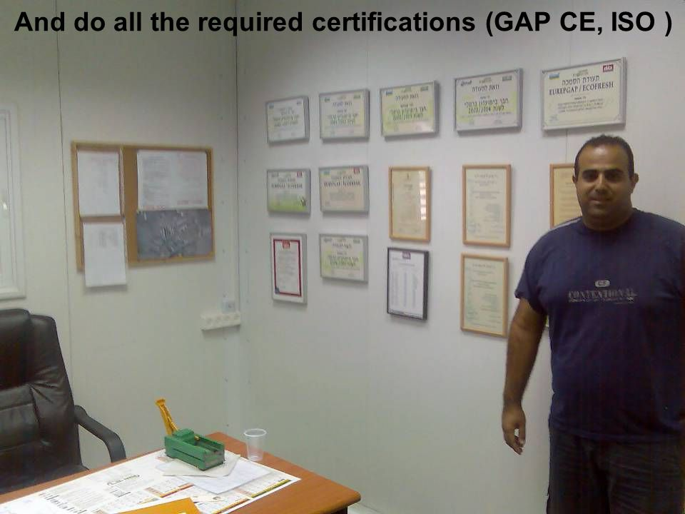 And do all the required certifications (GAP CE, ISO )