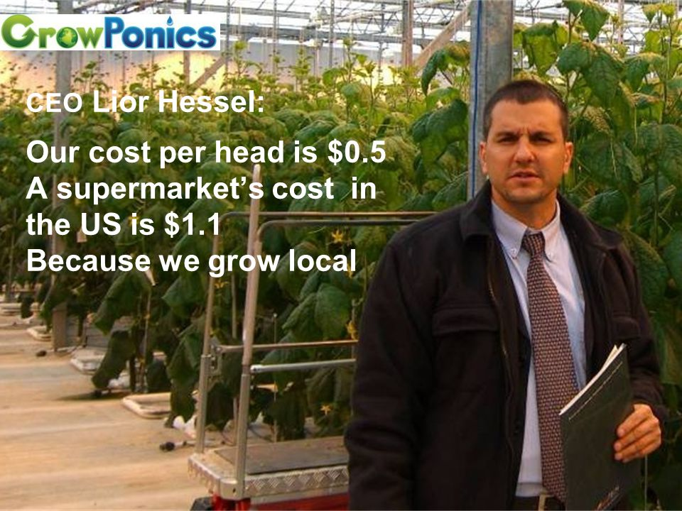 CEO Lior Hessel: Our cost per head is $0.5 A supermarket's cost in the US is $1.1 Because we grow local