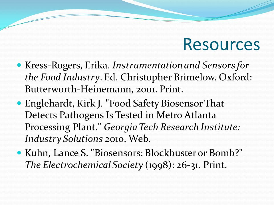 Resources Kress-Rogers, Erika. Instrumentation and Sensors for the Food Industry. Ed. Christopher Brimelow. Oxford: Butterworth-Heinemann, 2001. Print