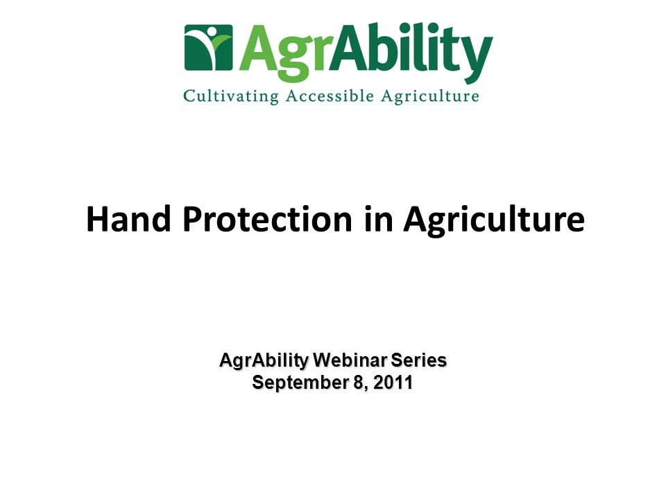 Hand Protection in Agriculture AgrAbility Webinar Series September 8, 2011