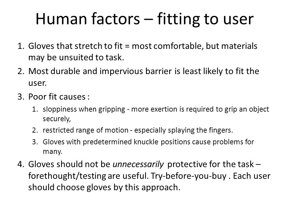 Human factors – fitting to user 1.Gloves that stretch to fit = most comfortable, but materials may be unsuited to task.
