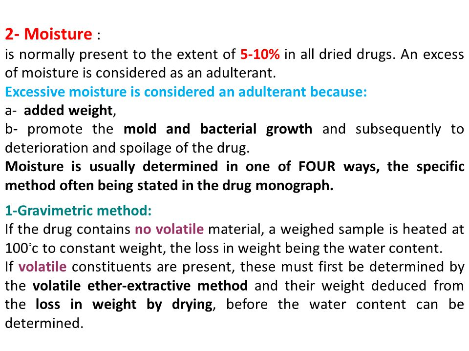 2- Moisture : is normally present to the extent of 5-10% in all dried drugs.