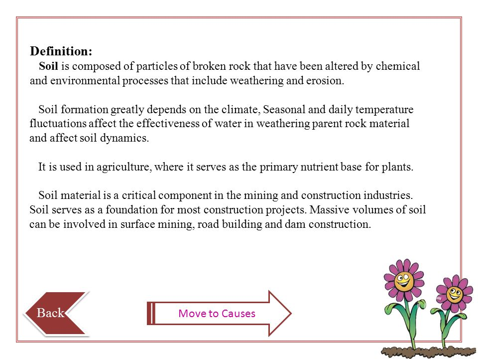 Definition: Soil is composed of particles of broken rock that have been altered by chemical and environmental processes that include weathering and erosion.