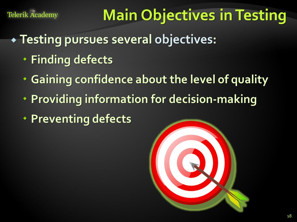 Main Objectives in Testing  Testing pursues several objectives:  Finding defects  Gaining confidence about the level of quality  Providing information for decision-making  Preventing defects 18