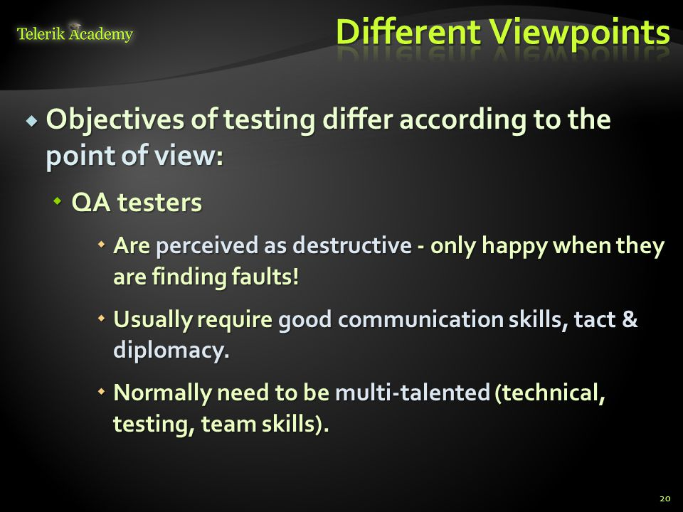  Objectives of testing differ according to the point of view:  QA testers  Are perceived as destructive - only happy when they are finding faults.