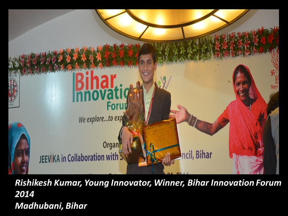 Rishikesh Kumar, Young Innovator, Winner, Bihar Innovation Forum 2014 Madhubani, Bihar