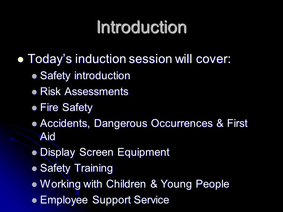 Introduction Today's induction session will cover: Today's induction session will cover: Safety introduction Safety introduction Risk Assessments Risk