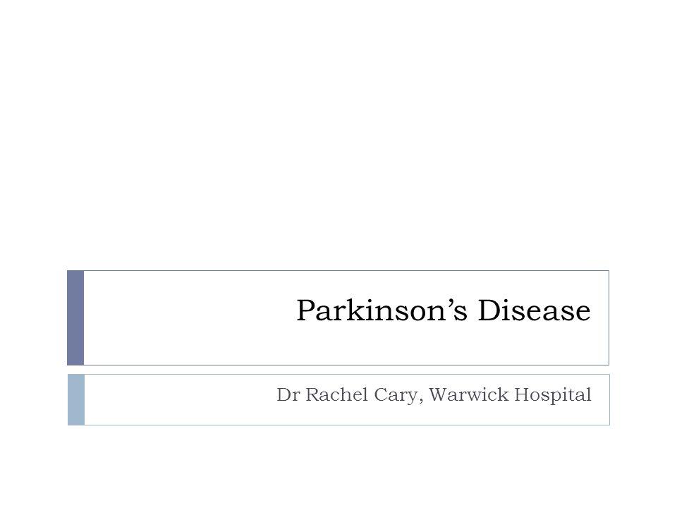 Parkinson's Disease Dr Rachel Cary, Warwick Hospital