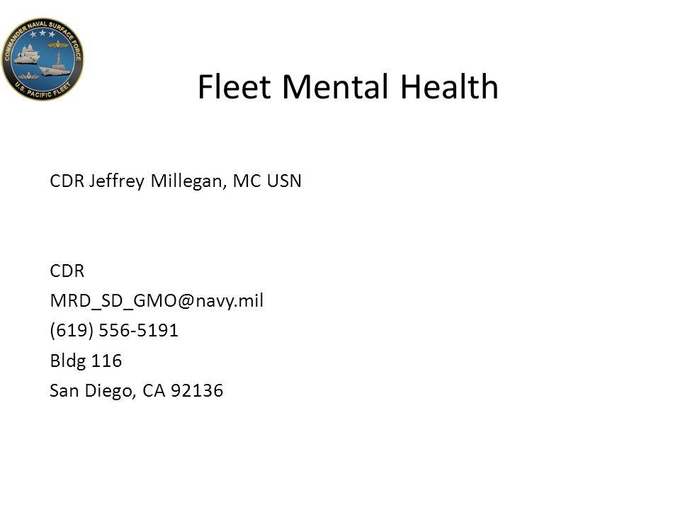 Fleet Mental Health CDR Jeffrey Millegan, MC USN CDR MRD_SD_GMO@navy.mil (619) 556-5191 Bldg 116 San Diego, CA 92136