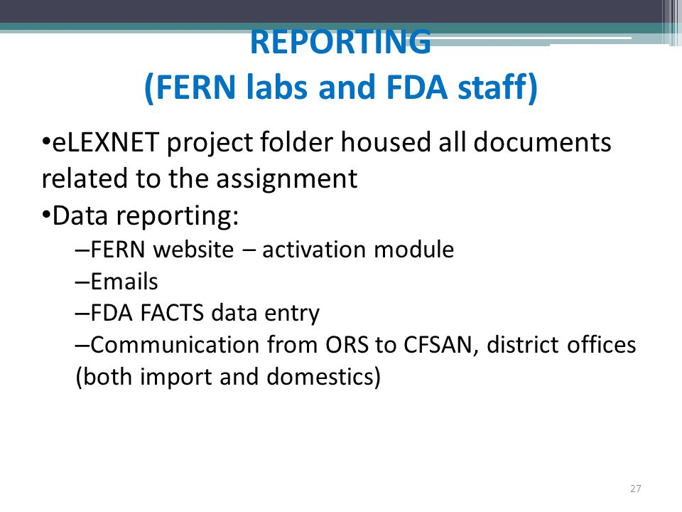 REPORTING (FERN labs and FDA staff) eLEXNET project folder housed all documents related to the assignment Data reporting: – FERN website – activation