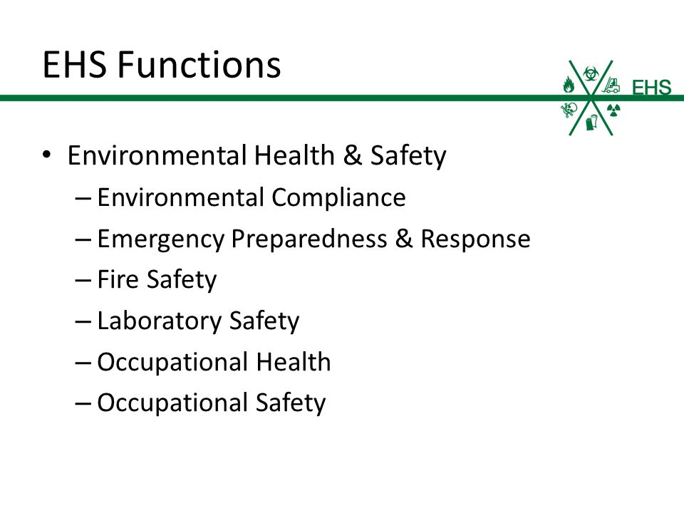EHS Functions Environmental Health & Safety – Environmental Compliance – Emergency Preparedness & Response – Fire Safety – Laboratory Safety – Occupational Health – Occupational Safety