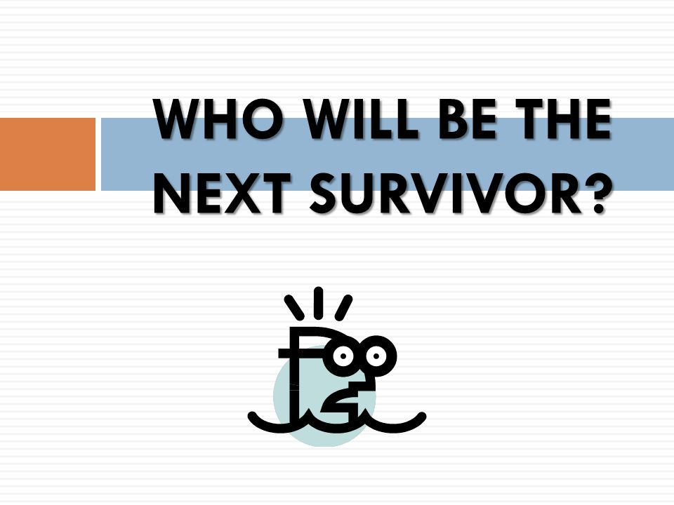 WHO WILL BE THE NEXT SURVIVOR?