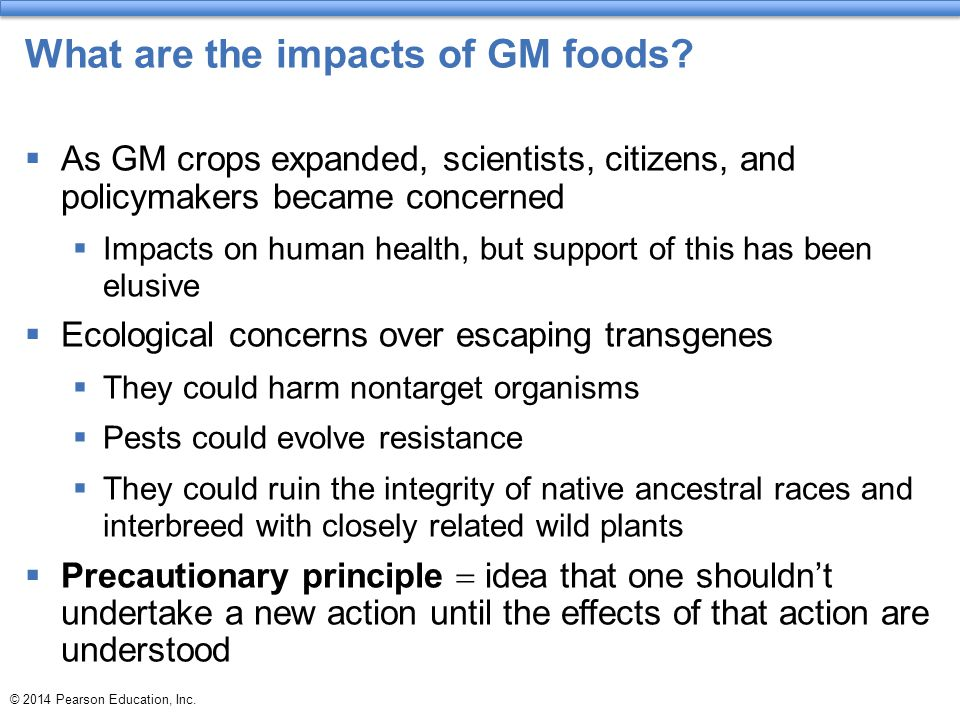 © 2014 Pearson Education, Inc.What are the impacts of GM foods.