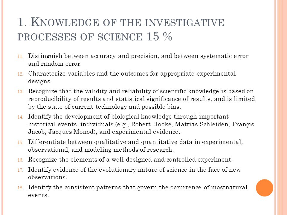 1. K NOWLEDGE OF THE INVESTIGATIVE PROCESSES OF SCIENCE 15 % 11. Distinguish between accuracy and precision, and between systematic error and random e
