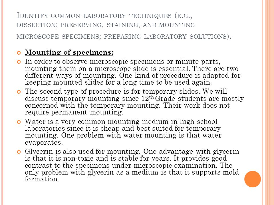 I DENTIFY COMMON LABORATORY TECHNIQUES ( E. G., DISSECTION ; PRESERVING, STAINING, AND MOUNTING MICROSCOPE SPECIMENS ; PREPARING LABORATORY SOLUTIONS