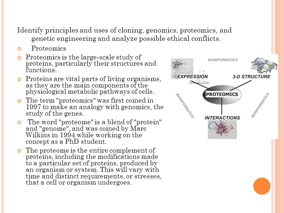Identify principles and uses of cloning, genomics, proteomics, and genetic engineering and analyze possible ethical conflicts. Proteomics Proteomics i
