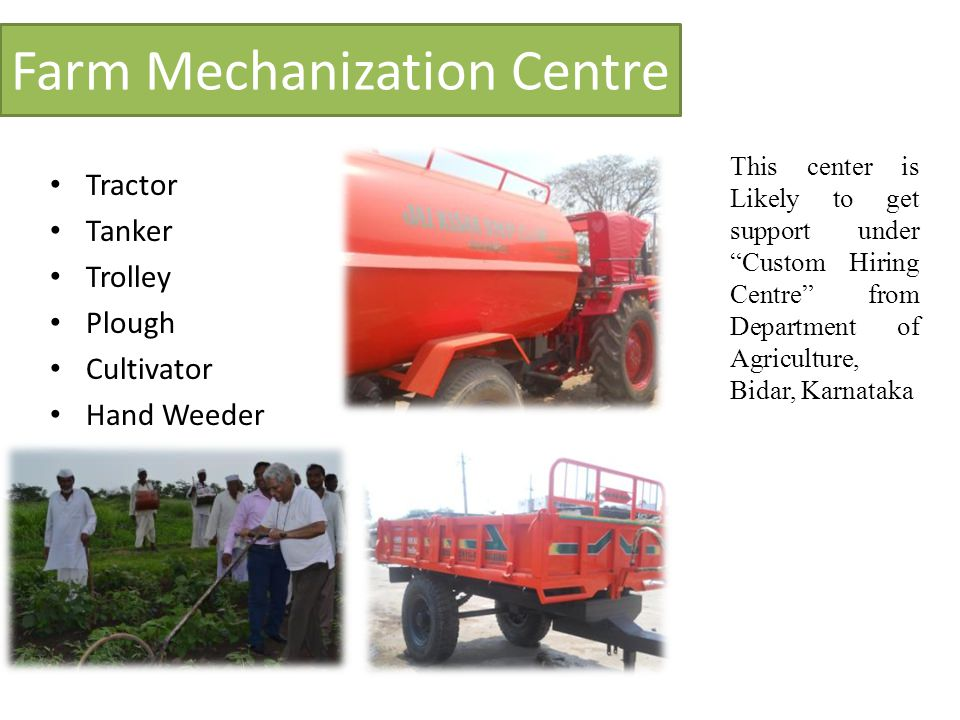 "Farm Mechanization Centre Tractor Tanker Trolley Plough Cultivator Hand Weeder This center is Likely to get support under ""Custom Hiring Centre"" from"