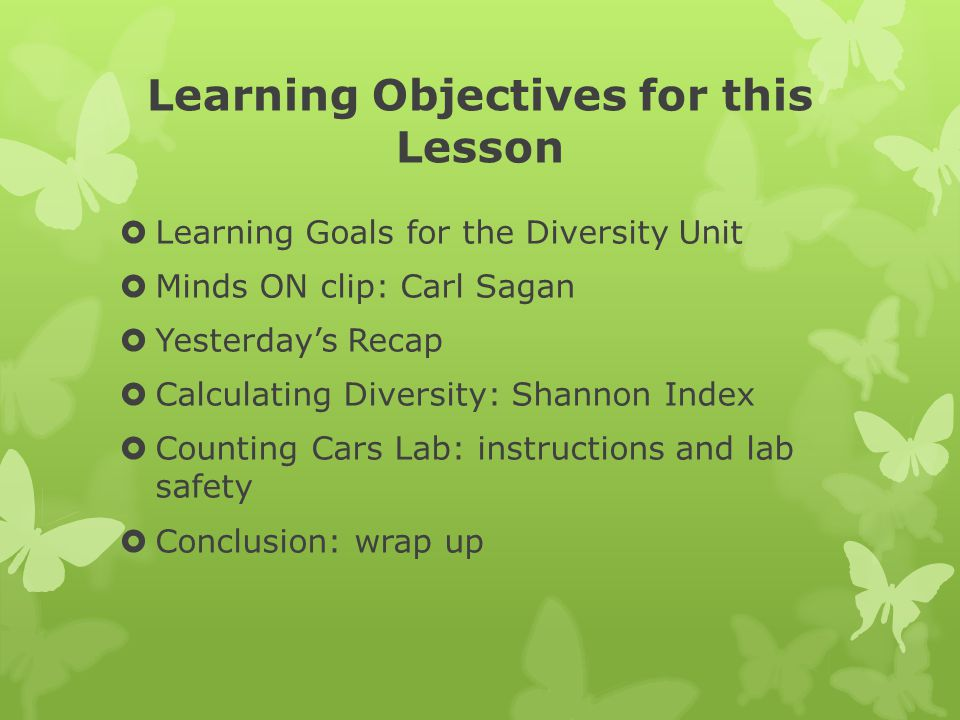 Learning Objectives for this Lesson  Learning Goals for the Diversity Unit  Minds ON clip: Carl Sagan  Yesterday's Recap  Calculating Diversity: S