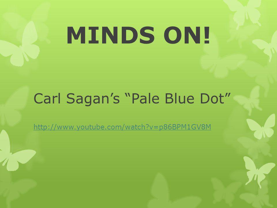 "MINDS ON! Carl Sagan's ""Pale Blue Dot"" http://www.youtube.com/watch?v=p86BPM1GV8M"