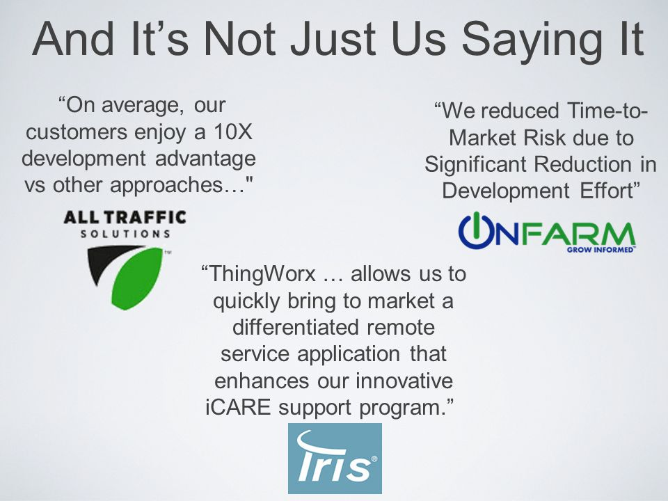 """And It's Not Just Us Saying It """"On average, our customers enjoy a 10X development advantage vs other approaches…"""