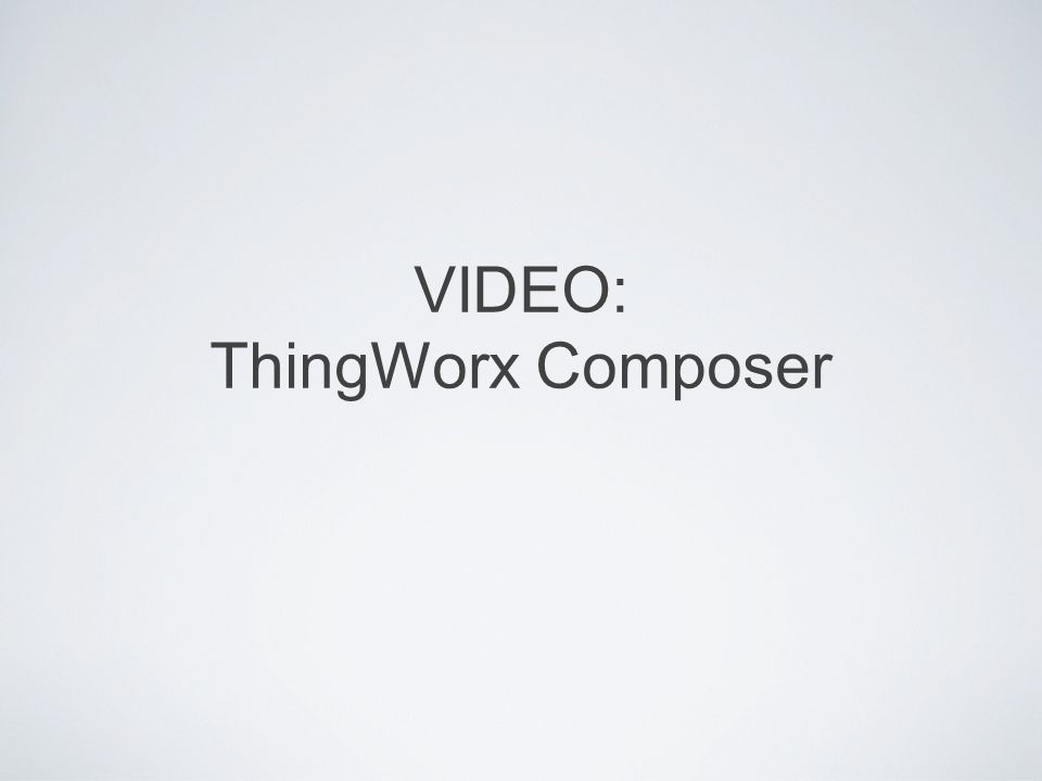 VIDEO: ThingWorx Composer