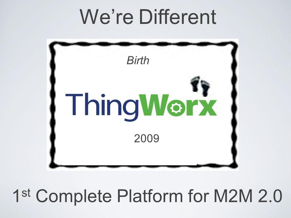 We're Different 2009 Birth 1 st Complete Platform for M2M 2.0