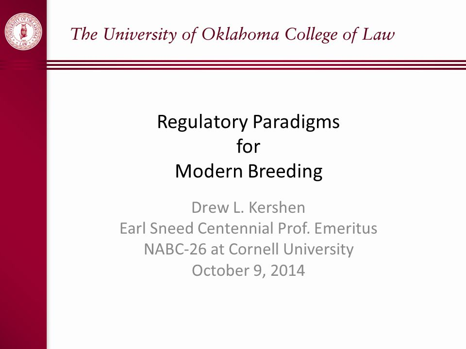 Regulatory Paradigms for Modern Breeding Drew L. Kershen Earl Sneed Centennial Prof.