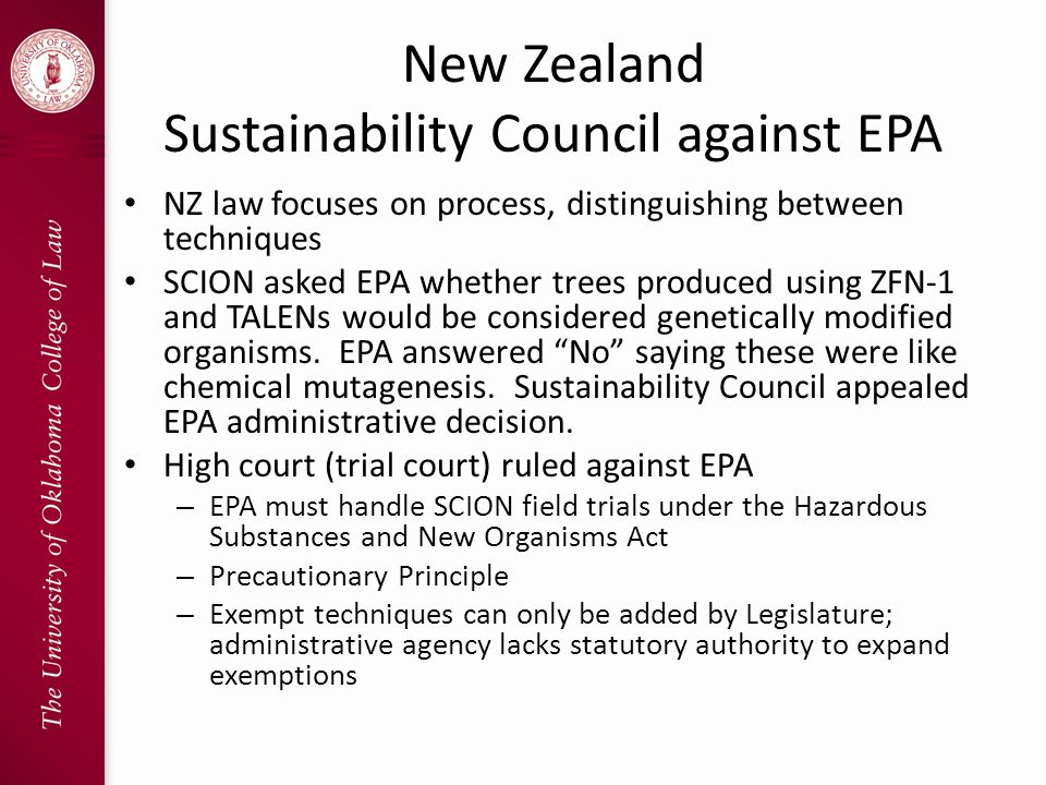 New Zealand Sustainability Council against EPA NZ law focuses on process, distinguishing between techniques SCION asked EPA whether trees produced using ZFN-1 and TALENs would be considered genetically modified organisms.