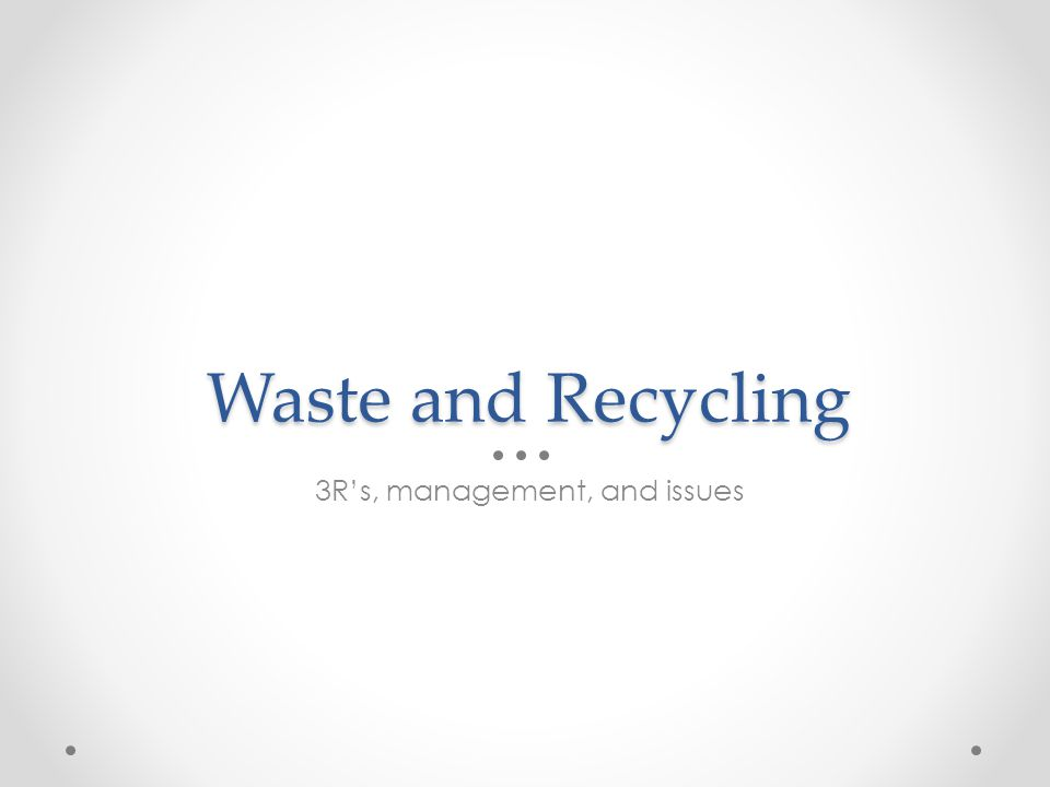 Waste and Recycling 3R's, management, and issues