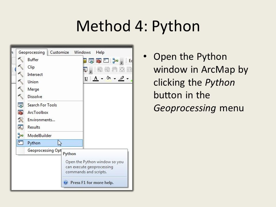 Method 4: Python Open the Python window in ArcMap by clicking the Python button in the Geoprocessing menu