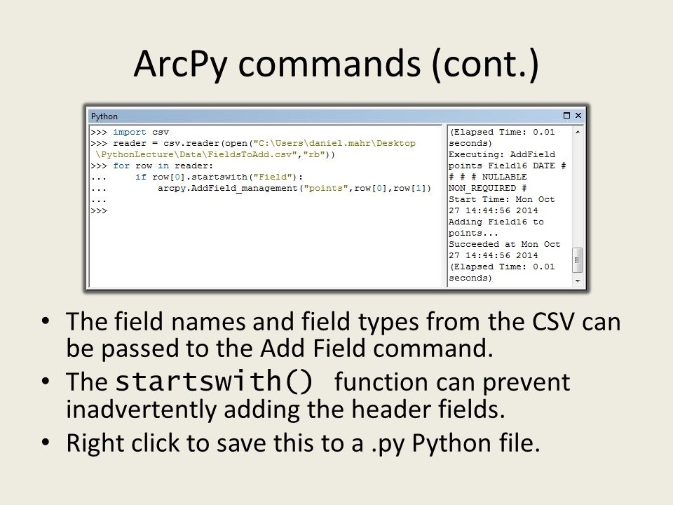 ArcPy commands (cont.) The field names and field types from the CSV can be passed to the Add Field command.