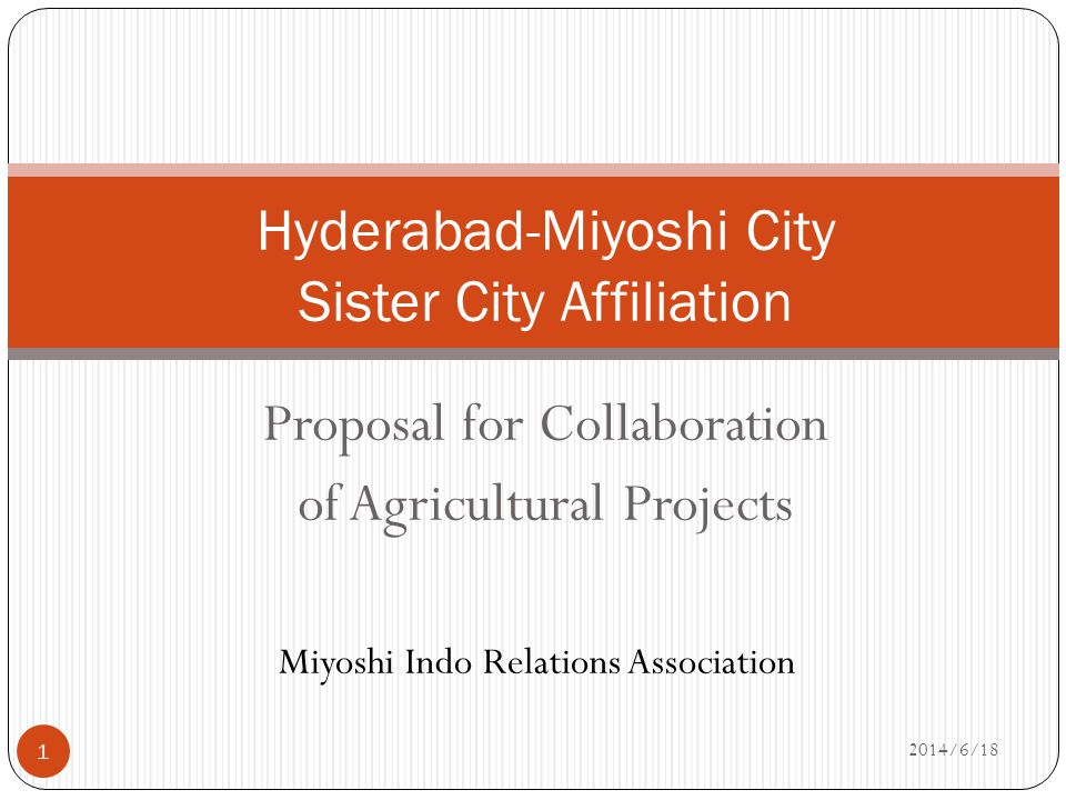 Proposal for Collaboration of Agricultural Projects Hyderabad-Miyoshi City Sister City Affiliation Miyoshi Indo Relations Association 1 2014/6/18