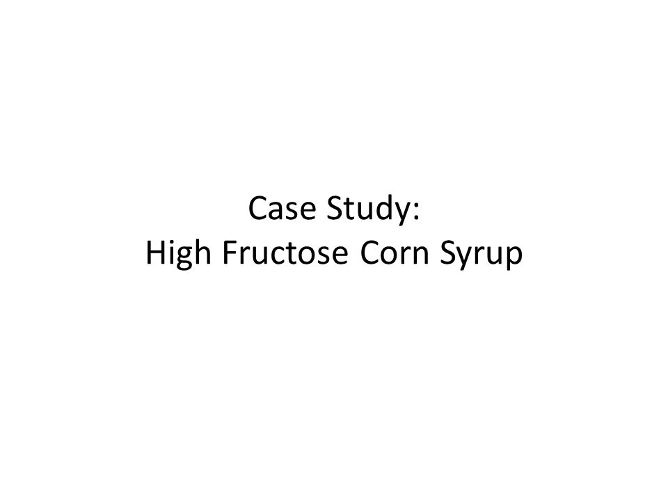 Case Study: High Fructose Corn Syrup