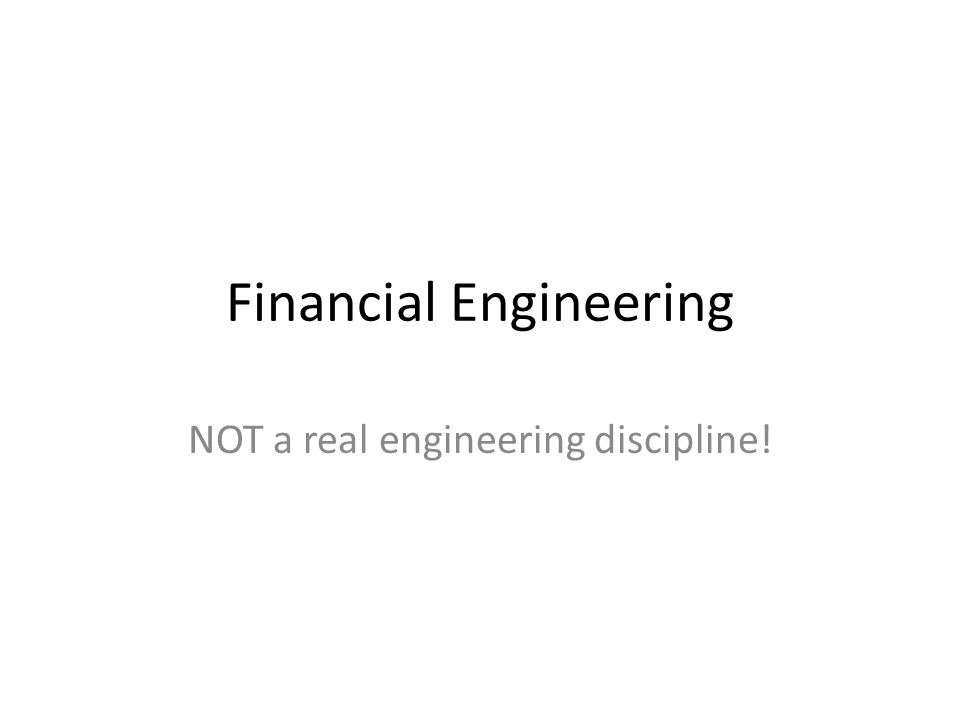Financial Engineering NOT a real engineering discipline!