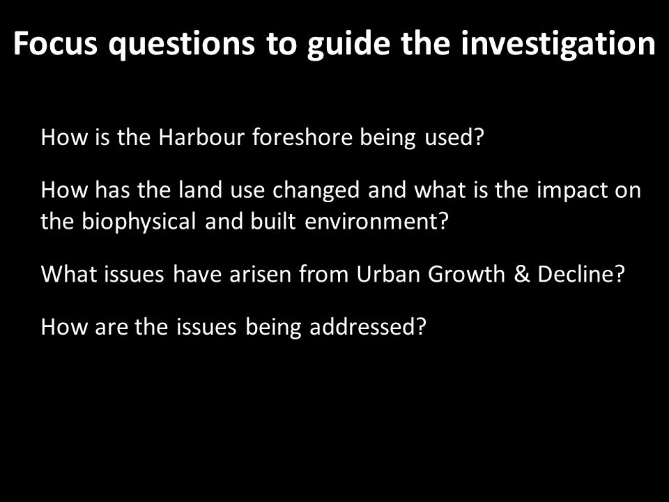 Focus questions to guide the investigation How is the Harbour foreshore being used.