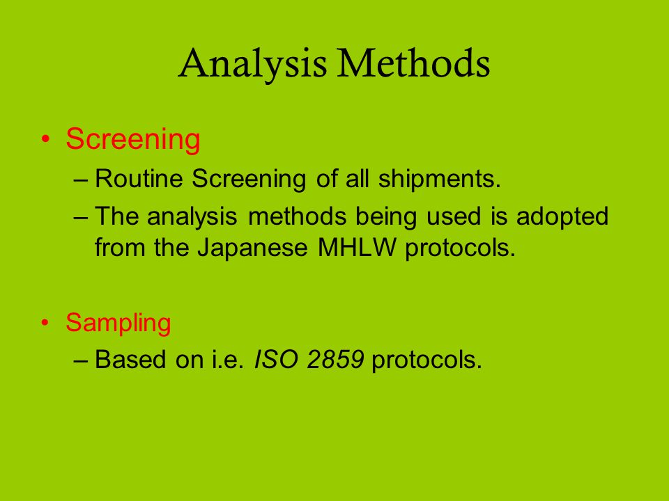 Analysis Methods Screening –Routine Screening of all shipments.