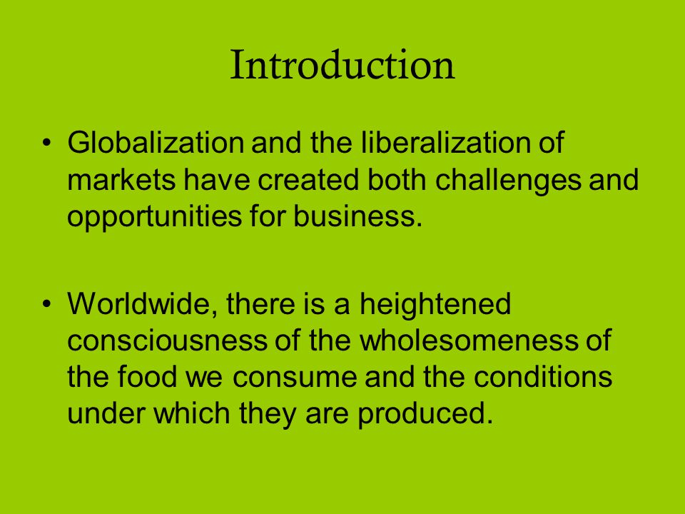 Introduction Globalization and the liberalization of markets have created both challenges and opportunities for business.