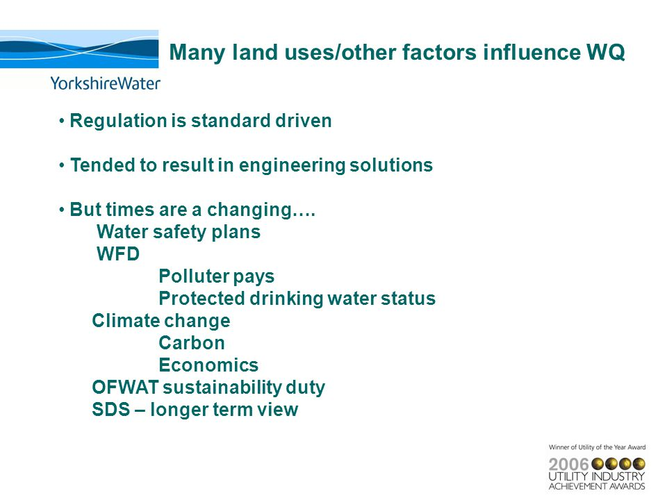 Many land uses/other factors influence WQ Regulation is standard driven Tended to result in engineering solutions But times are a changing…. Water saf