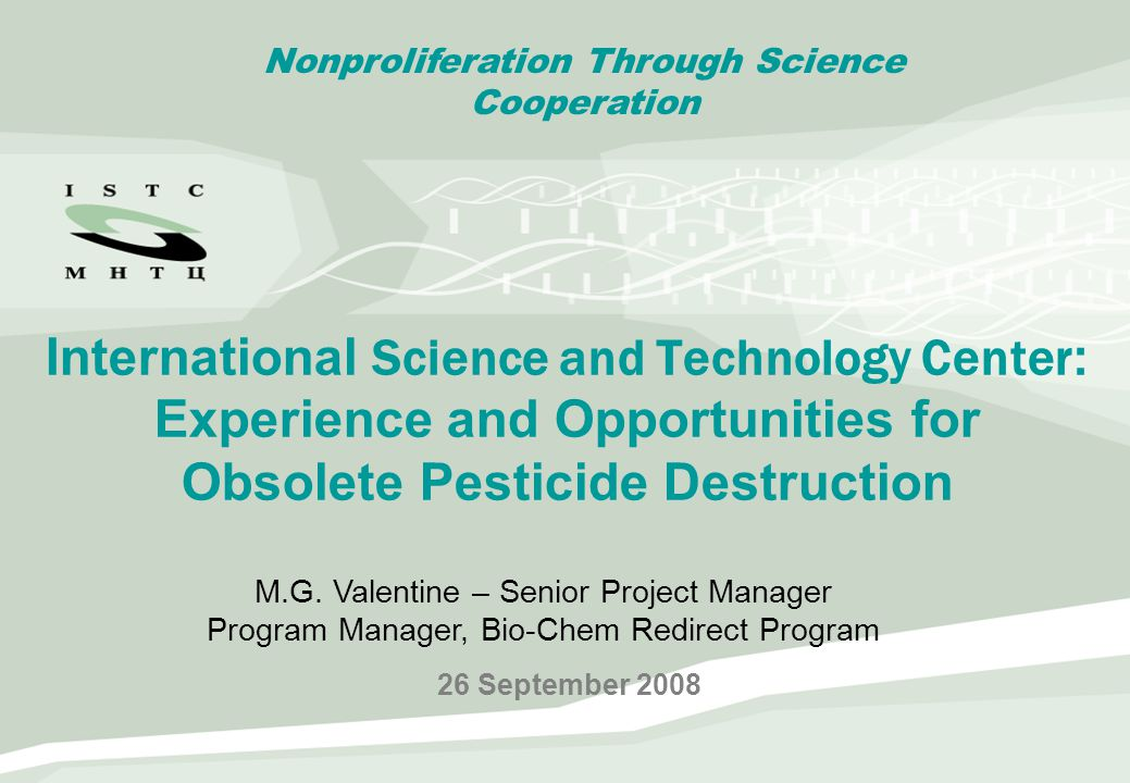 International Science and Technology Center : Experience and Opportunities for Obsolete Pesticide Destruction 26 September 2008 Nonproliferation Throu
