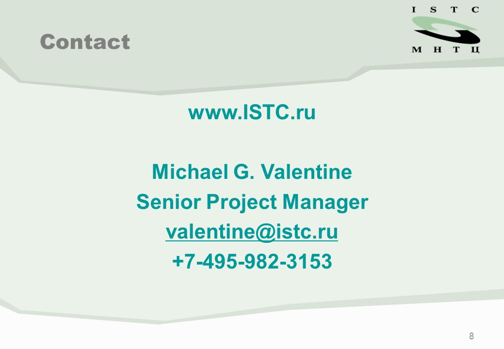 8 www.ISTC.ru Michael G. Valentine Senior Project Manager valentine@istc.ru +7-495-982-3153 Contact