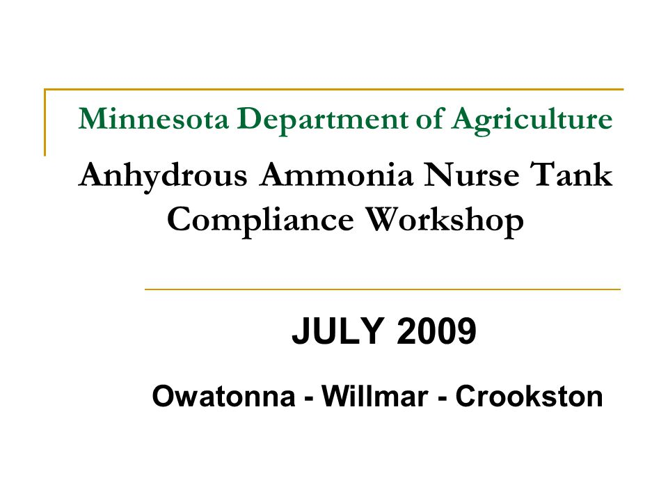 Minnesota Department of Agriculture Anhydrous Ammonia Nurse Tank Compliance Workshop JULY 2009 Owatonna - Willmar - Crookston