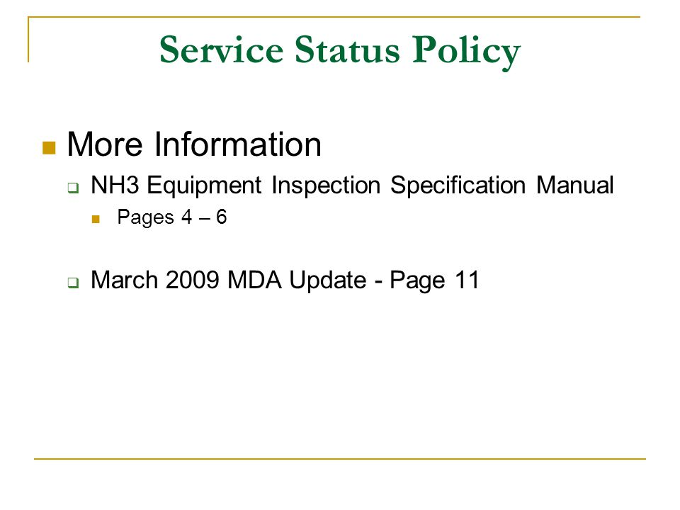 Service Status Policy More Information  NH3 Equipment Inspection Specification Manual Pages 4 – 6  March 2009 MDA Update - Page 11