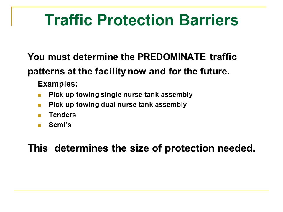 Traffic Protection Barriers You must determine the PREDOMINATE traffic patterns at the facility now and for the future.
