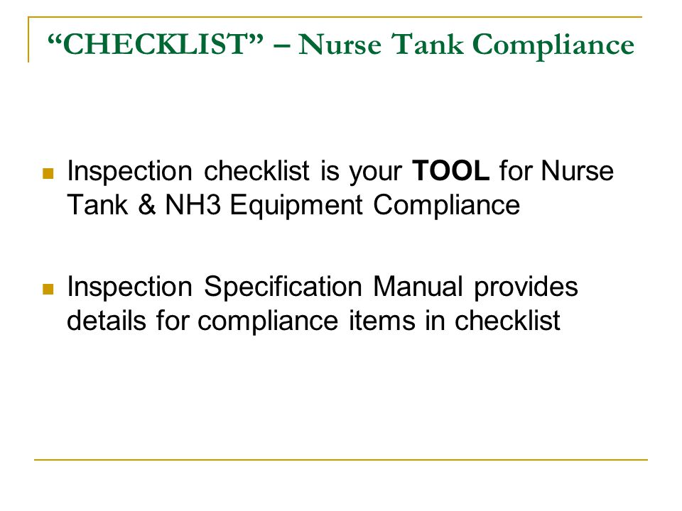CHECKLIST – Nurse Tank Compliance Inspection checklist is your TOOL for Nurse Tank & NH3 Equipment Compliance Inspection Specification Manual provides details for compliance items in checklist