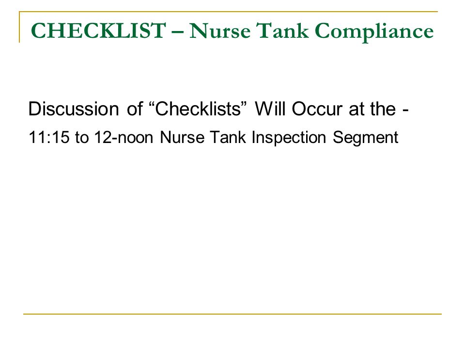 CHECKLIST – Nurse Tank Compliance Discussion of Checklists Will Occur at the - 11:15 to 12-noon Nurse Tank Inspection Segment