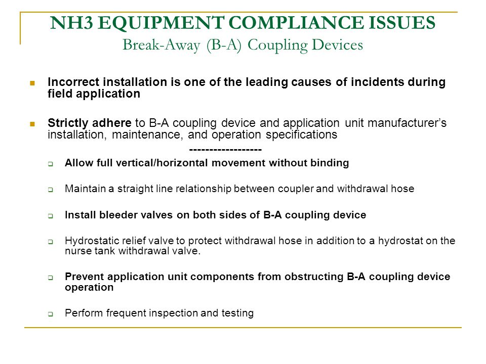 NH3 EQUIPMENT COMPLIANCE ISSUES Break-Away (B-A) Coupling Devices  Consult MDA NH3 Program website at… http://www.mda.state.mn.us/chemicals/fertilizers/nh3.htm